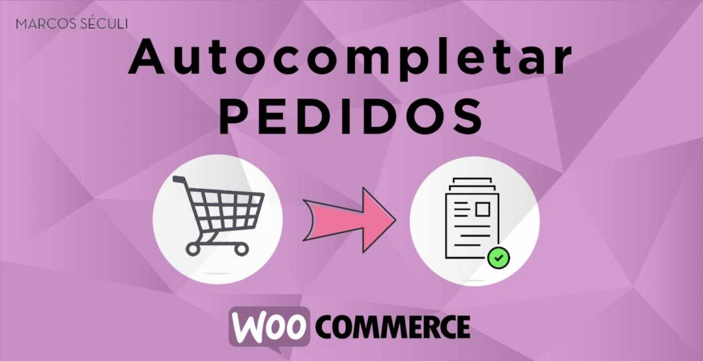 Autocompletar pedidos Woocommerce