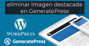 Cómo eliminar correctamente la imagen destacada en GeneratePress